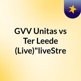 """GVV Unitas vs Ter Leede (Live)""""liveStre"""