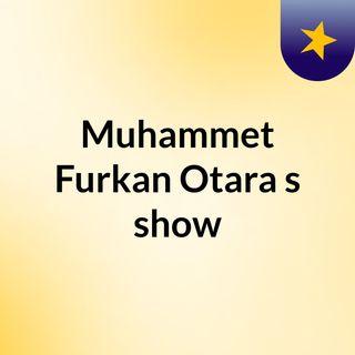Muhammet Furkan Otara's show