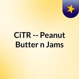 CiTR -- Peanut Butter 'n' Jams