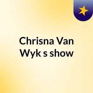 Chrisna Van Wyk's show