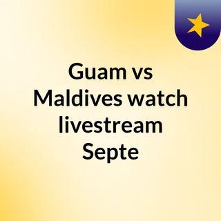 Guam vs Maldives watch livestream Septe