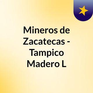 Mineros de Zacatecas - Tampico Madero L