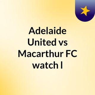 Adelaide United vs Macarthur FC watch l