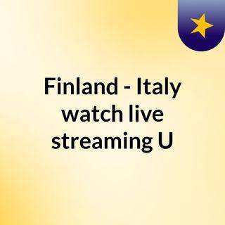 Finland - Italy watch live streaming  U