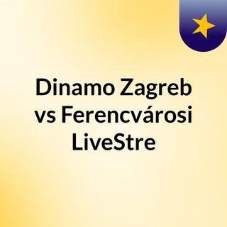 Dinamo Zagreb vs Ferencvárosi LiveStre