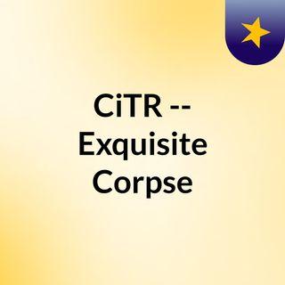 CiTR -- Exquisite Corpse