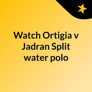 Watch Ortigia v Jadran Split water polo
