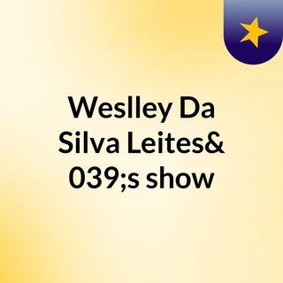 Weslley Da Silva Leites's show