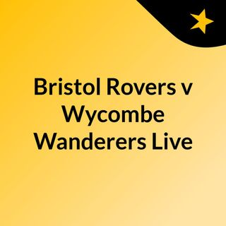 Bristol Rovers v Wycombe Wanderers Live