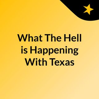 What The Hell Is Happening In Texas? Epsiode 1: Black Lives Matter