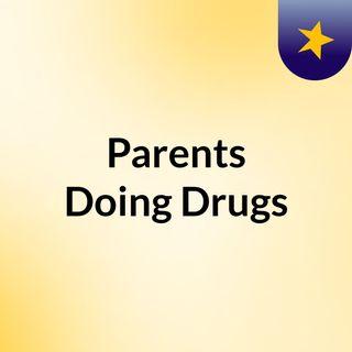 Parents Doing Drugs