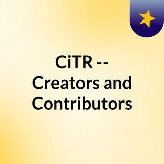 CiTR -- Creators and Contributors