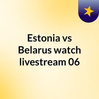 Estonia vs Belarus watch livestream  06