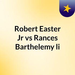 Robert Easter Jr vs Rances Barthelemy li