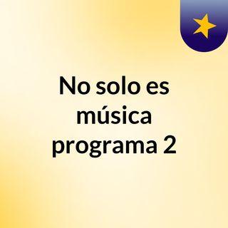 No solo es música programa 2