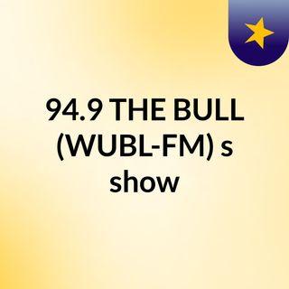 94.9 THE BULL (WUBL-FM)'s show