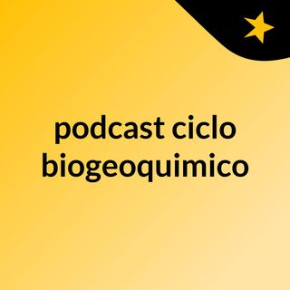podcast ciclo biogeoquimico
