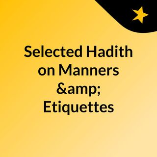 Selected Hadith on Manners & Etiquettes