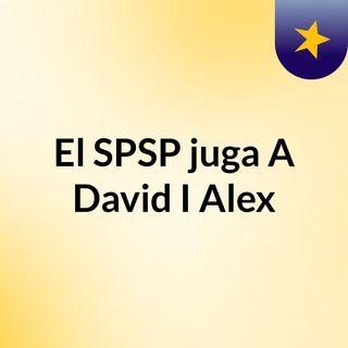 El SPSP juga A David I Alex