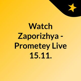 Watch Zaporizhya - Prometey Live 15.11.