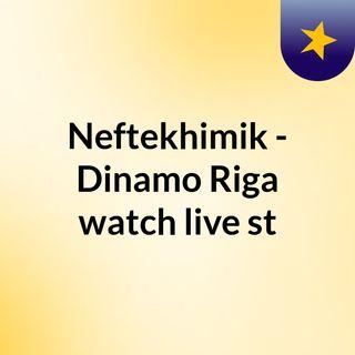 Neftekhimik - Dinamo Riga watch live st