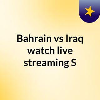 Bahrain vs Iraq watch live streaming  S