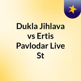 Dukla Jihlava vs Ertis Pavlodar Live St