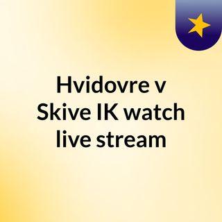 Hvidovre v Skive IK watch live stream