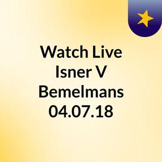 Watch Live Isner V Bemelmans 04.07.18