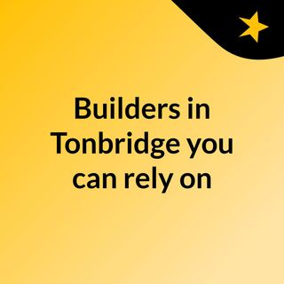 Builders in Tonbridge you can rely on - click here