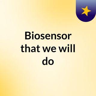 Biosensor that we will do