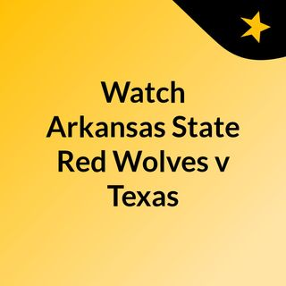 Watch Arkansas State Red Wolves v Texas