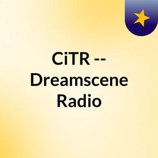 CiTR -- Dreamscene Radio