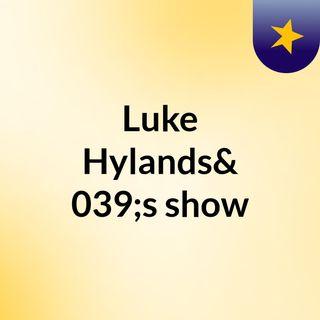 Episode 2 - Luke Hylands's show