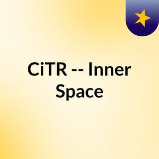 CiTR -- Inner Space