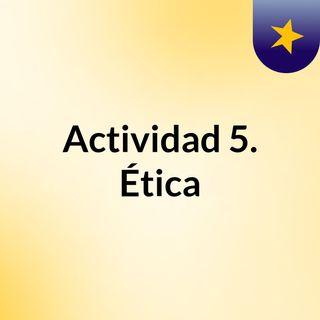 Actividad 5. Ética