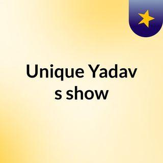 Episode 8 - Unique Yadav's show