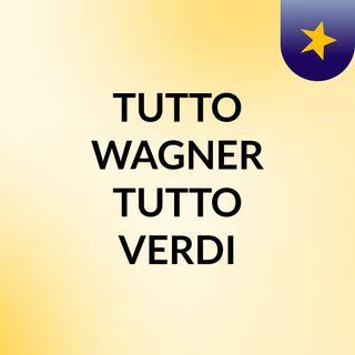 TUTTO WAGNER TUTTO VERDI