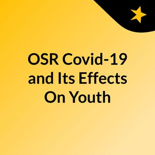 OSR Covid-19 and Its Effects On Youth