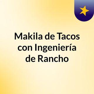 Makila de Tacos con Ingeniería de Rancho