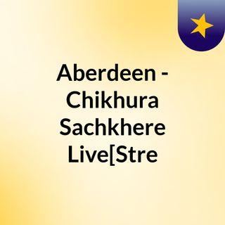 Aberdeen - Chikhura Sachkhere Live[Stre
