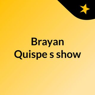 Brayan Quispe's show