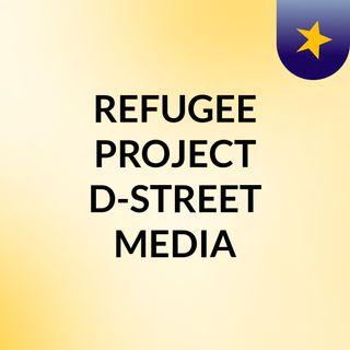 REFUGEE PROJECT D-STREET MEDIA