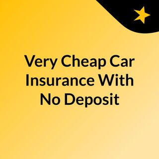Very Cheap Car Insurance With No Deposit