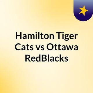Hamilton Tiger Cats vs Ottawa RedBlacks