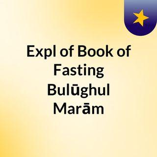 Expl of Book of Fasting: Bulūghul Marām