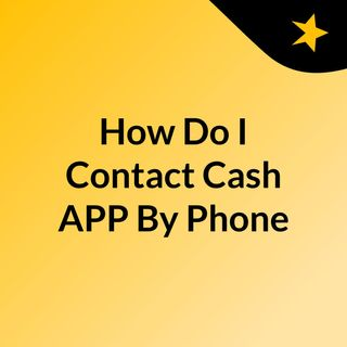How Do I Contact Cash APP By PhoneTo Tackle If Cash App Server Down?