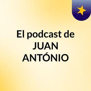 El podcast de JUAN ANTÓNIO