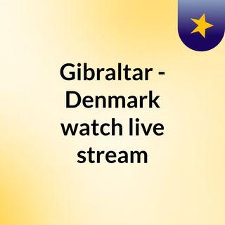 Gibraltar - Denmark watch live stream
