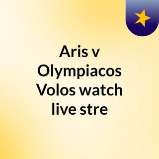 Aris v Olympiacos Volos watch live stre